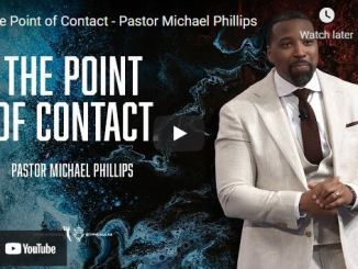 Pastor Michael Phillips Sermon - The Point of Contact