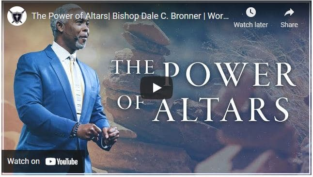 Bishop Dale Bronner Sunday May 2 2021 Sermon - The Power of Altars