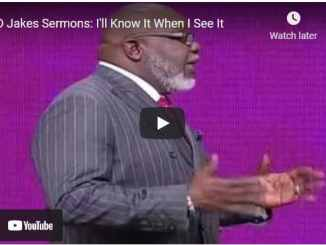 Bishop TD Jakes Sermon: I'll Know It When I See It