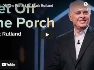 Dr. Mark Rutland Sermons - Get Off The Porch
