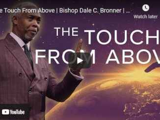 Bishop Dale C. Bronner Sermon: The Touch From Above