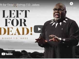 Bishop T.D. Jakes Sermon: Left for Dead