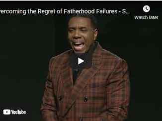 Creflo Dollar Sermon: Overcoming the Regret of Fatherhood Failures