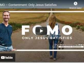 Nick Vujicic: FOMO – Contentment: Only Jesus Satisfies