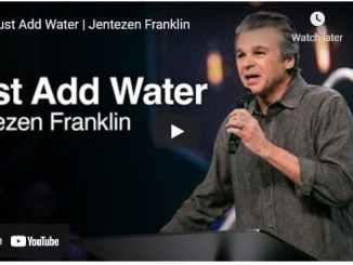 Pastor Jentezen Franklin Sunday Sermon: Just Add Water
