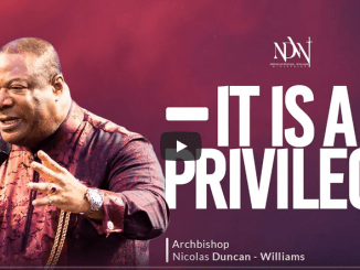 Archbishop Duncan-Williams Sermons 2021 - It Is A Privilege