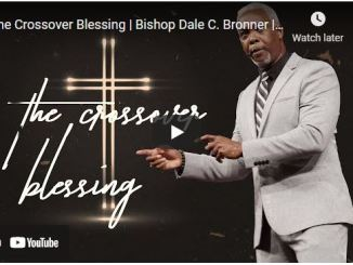 Bishop Dale Bronner Sermon The Crossover Blessing