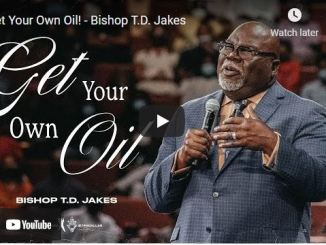 Bishop TD Jakes Sermon: Get Your Own Oil