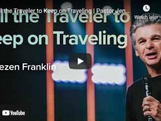 Pastor Jentezen Franklin Sermon: Tell the Traveler to Keep on Traveling