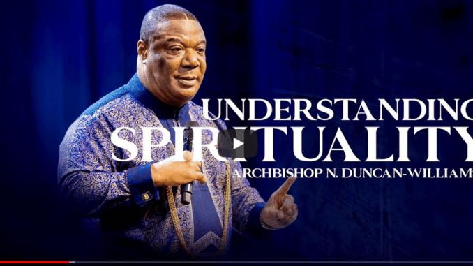 Archbishop Duncan Williams Sermons - Understanding Spirituality