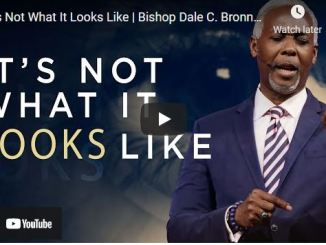 Bishop Dale Bronner Sermon August 15 2021: It's Not What It Looks Like