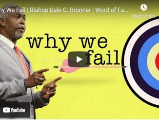 Bishop Dale Bronner Sermon Sunday August 8 2021: Why We Fail