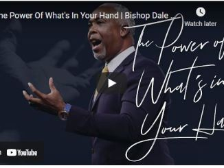 Bishop Dale Bronner Sermon: The Power Of What's In Your Hand