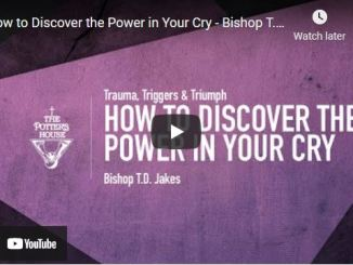 Bishop T.D Jakes Sermon: How to Discover the Power in Your Cry