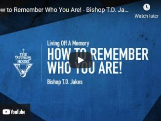 Bishop TD Jakes Sermon: How to Remember Who You Are!