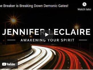 Jennifer Leclaire: The Breaker is Breaking Down Demonic Gates