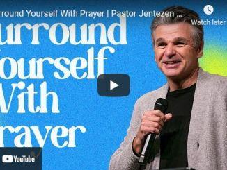 Pastor Jentezen Franklin Sermon: Surround Yourself With Prayer