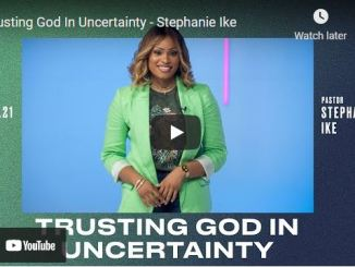 Pastor Stephanie Ike Sermon: Trusting God In Uncertainty