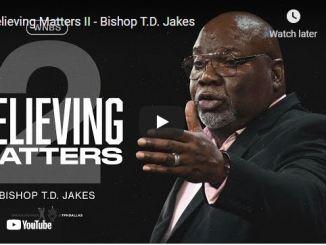 Bishop TD Jakes Sermon September 16 2021: Believing Matters II