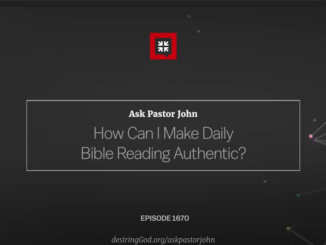 John Piper Sermons - How Can I Make Daily Bible Reading Authentic?