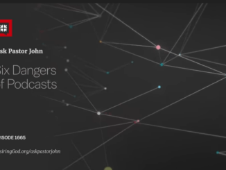 John Piper Sermons - Six Dangers of Podcasts