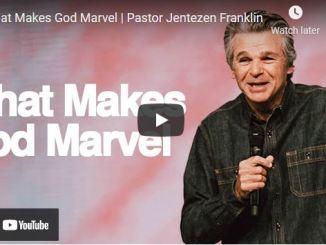 Pastor Jentezen Franklin Sermon: What Makes God Marvel