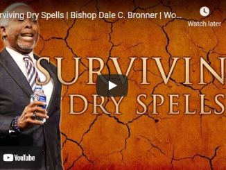 Bishop Dale Bronner Sermon: Surviving Dry Spells