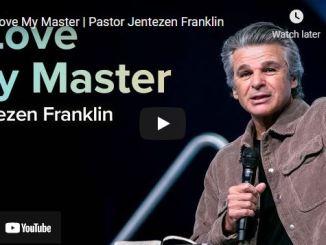 Pastor Jentezen Franklin Sunday Sermon October 17 : I Love My Master