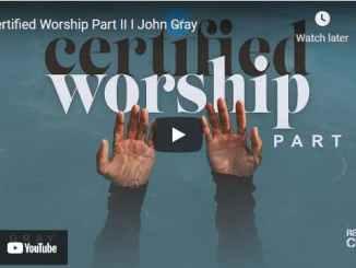 Pastor John Gray Message: Certified Worship Part II