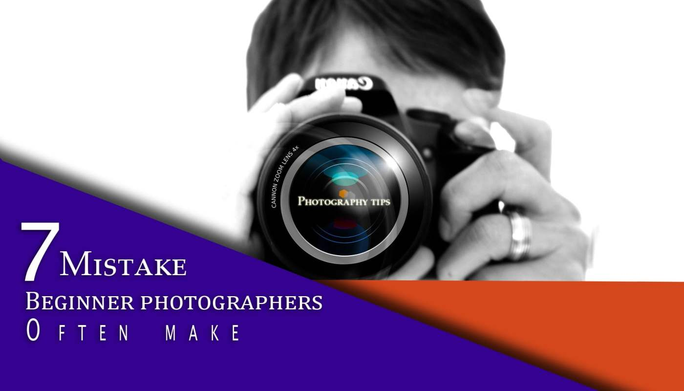 7 mistake beginner photographers make