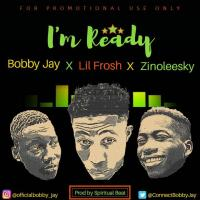 MUSIC: Bobby Jay Ft. Zinoleesky & Lil Frosh - Ready