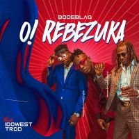 MUSIC: Bodeblaq Ft. Idowest & Trod – O Rebezuka