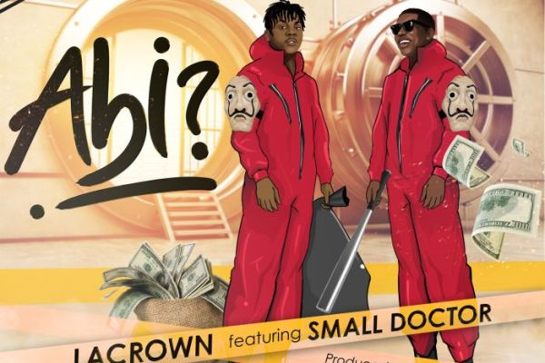 MUSIC: Lacrown Ft. Small Doctor – Abi (Prod. by Ajimovoix)