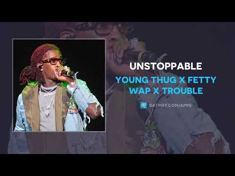 Young Thug x Fetty Wap x Trouble - Unstoppable Mp3 Audio