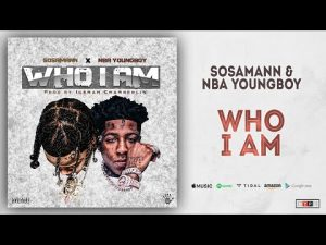Sosamann x NBA YoungBoy - Who I Am Mp3 Audio