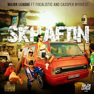 Major League - Skhaftin ft. Focalistic & Cassper Nyovest Mp3 Audio Download