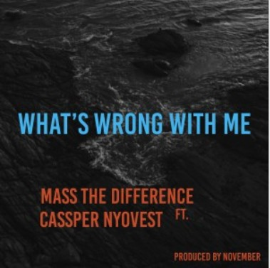 Mass The Difference Ft. Cassper Nyovest - What is Wrong With Me