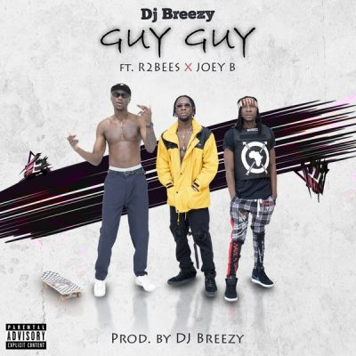 DJ Breezy ft. Mugeez (R2bees) & Joey B - Guy Guy Download Audio Mp3