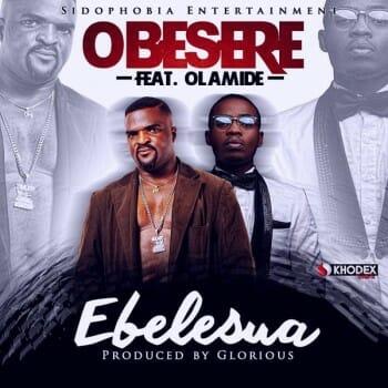 Obesere ft. Olamide - Ebelesua Mp3 audio download