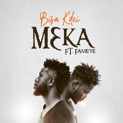 Bisa Kdei Ft. Fameye - M3ka (Prod. Poppin Beatz) Mp3 Audio Download