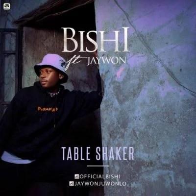 DOWNLOAD: Bishi ft  Jaywon - Table Shaker - NaijaRemix