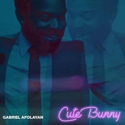 Gabriel Afolayan - Cute Bunny (Prod. Geofficial) Mp3 Audio Download