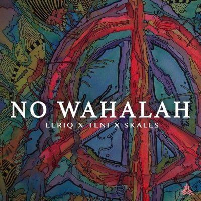 LeriQ ft. Skales & Teni - No Wahalah Mp3 Audio Download