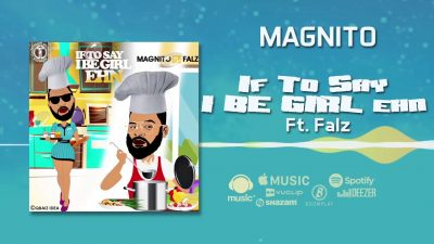 Magnito - If To Say I Be Girl Ehn Ft. Falz Mp3 Audio Download