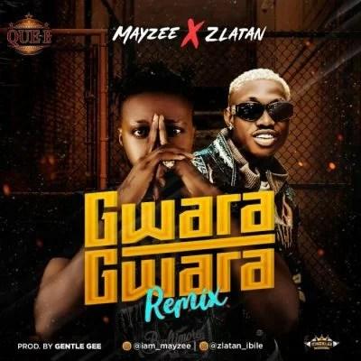 Mayzee Ft. Zlatan - Gwara Gwara (Remix) Mp3 Audio Download