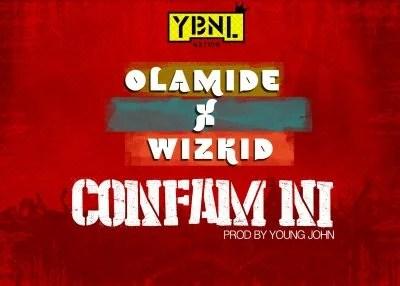 """Olamide Ft Wizkid   Confam Ni - MUSIC: Olamide Ft. Wizkid – Confam Ni """"Mp3"""""""