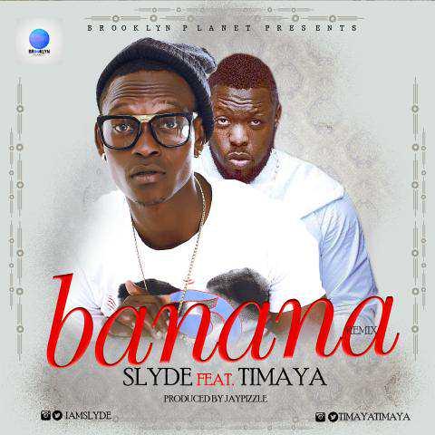 Slyde ft. Timaya - Banana Remix (Audio + Video) Mp3 Mp4 Download