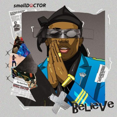 Small Doctor - Believe (Prod. 2T Boys) Mp3 Audio Download