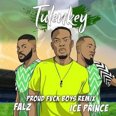 Tulenkey ft. Falz & Ice Prince - Proud Fvck Boys (Remix) Fuck Mp3 Audio Download