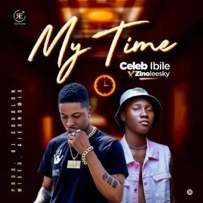 Celeb Ibile Ft. Zinoleesky - My Time Mp3 Audio Download
